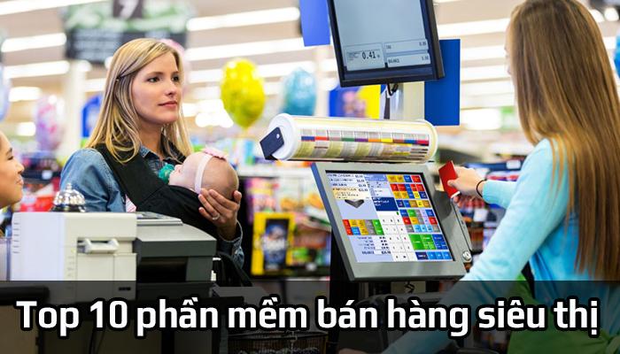 Top 10 phần mềm bán hàng siêu thị tốt nhất trên thị trường