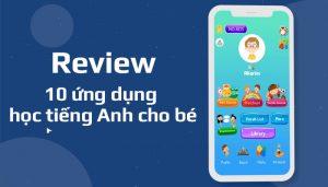 Review 10 ứng dụng học tiếng Anh cho bé tốt nhất